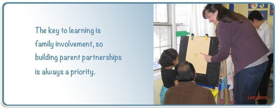 The Key to Learning is Family Involvement so Building Parent Partnerships is always a priority.