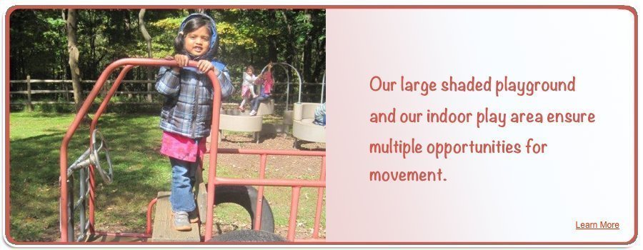 Indoor and outdoor gross-motor play areas ensure constant movement.